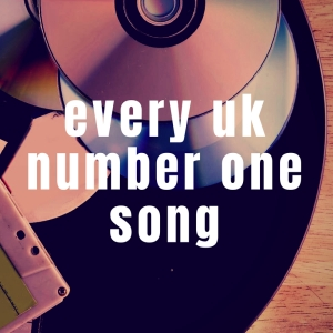 Every UK Number One Song