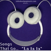 PLAYLIST: SONGS THAT GO 'LA LA LA'