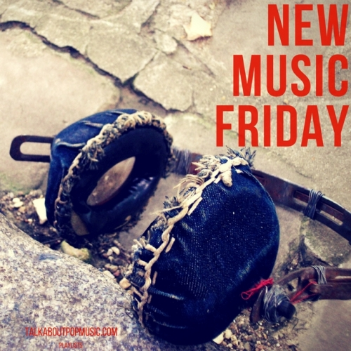 Talk About Pop Music: New Music Friday Playlist