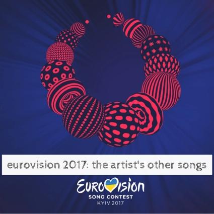 eurovision 2017- the artist's otherr songs