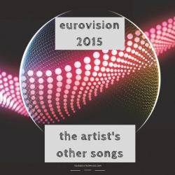 Eurovision 2015: The Artist's Other Songs