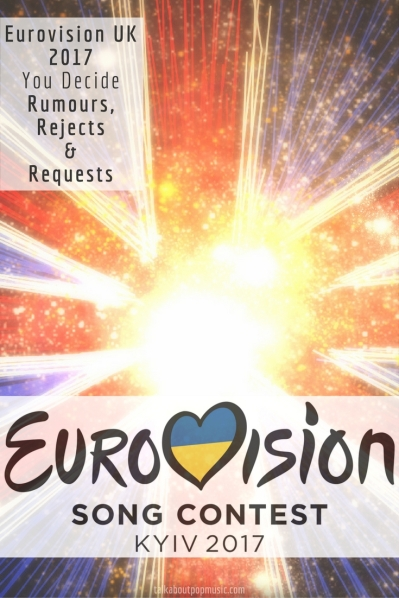 Eurovision UK 2017: You Decide - Rumours, Rejects & Requests
