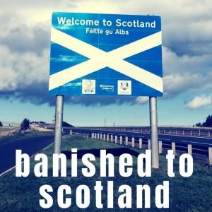 Banished To Scotland