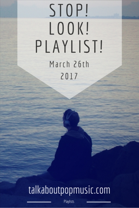 STOP! LOOK! PLAYLIST! 26th March 2017