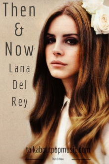 Then And Now Lana Del Rey