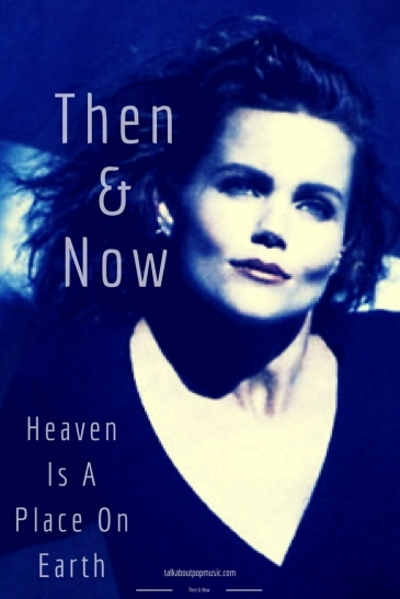THEN & NOW: Heaven Is A Place On Earth