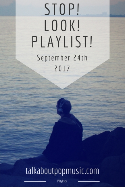 STOP! LOOK! PLAYLIST! 24th September 2017