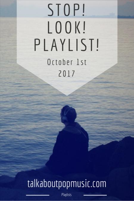 STOP! LOOK! PLAYLIST! 1st October 2017