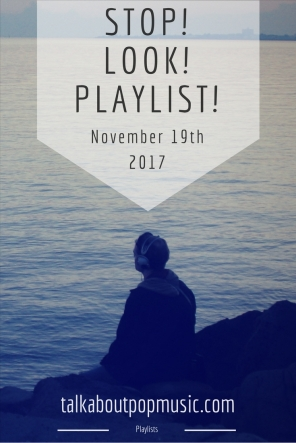 STOP! LOOK! PLAYLIST! 19th November 2017