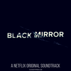 PLAYLIST: Black Mirror - A Netflix Original Soundtrack