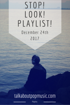 STOP! LOOK! PLAYLIST! 24th December 2017