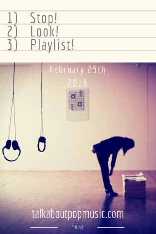 STOP! LOOK! PLAYLIST! 25th February 2018