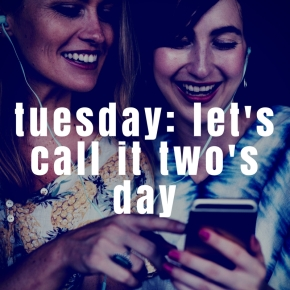 NEW PLAYLIST: Tuesday - Let's Call It Two's Day