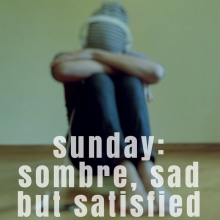 sunday: sombre, sad but satisfied