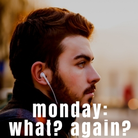 monday: what? again?