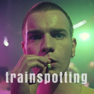 PLAYLIST: Trainspotting 1997 - 2017 - A Watched It And Loved It Soundtrack