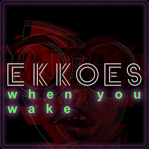 EKKOES When You Wake