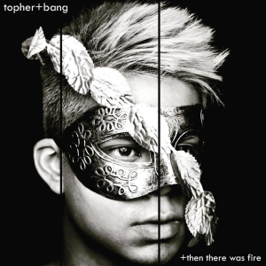 FRESH: 'And Then There Was Fire' - topher+bang
